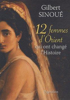 12 Femmes d'Orient qui ont changé l'Histoire, Gilbert Sinoué