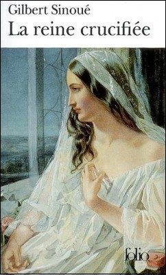 La Reine Crucifiée, Gilbert Sinoué