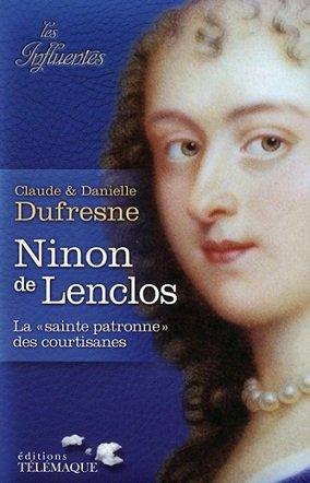 Ninon de Lenclos, la « sainte patronne» des courtisanes, Claude et Danielle Dufresne