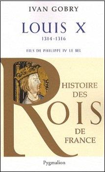 Louis X, 1314-1316, Fils de Philippe IV le Bel, Ivan Gobry
