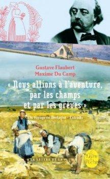 «  Nous allions à l'aventure par les champs et par les grèves », Un Voyage en Bretagne - Extraits, Gustave Flaubert et Maxime Du Camp