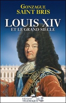 Louis XIV et le Grand Siècle, Gonzague Saint-Bris