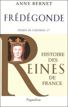 Frédégonde, Epouse de Chilpéric Ier, Anne Bernet