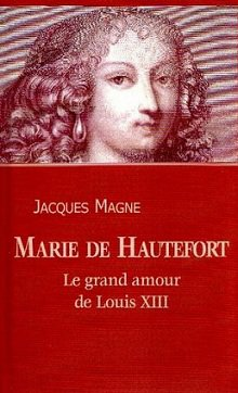 Marie de Hautefort, le Grand Amour de Louis XIII, Jacques Magne