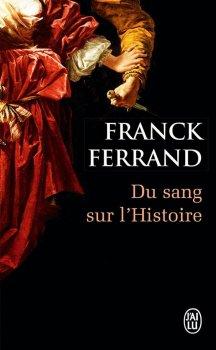 Du Sang sur l'Histoire, Franck Ferrand