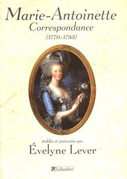 Correspondance de Marie-Antoinette (1770-1793), Evelyne Lever