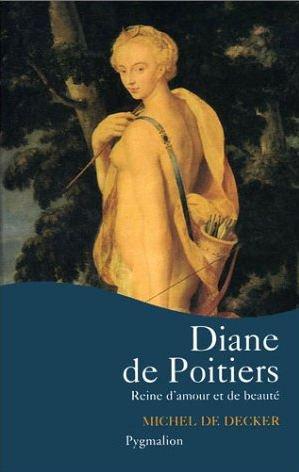 Diane de Poitiers, Reine d'Amour et de Beauté, Michel de Decker