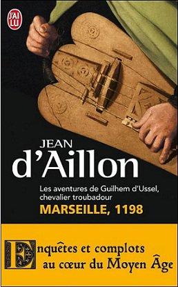 Les Aventures de Guilhem d'Ussel, chevalier troubadour : Marseille, 1198, Jean d'Aillon