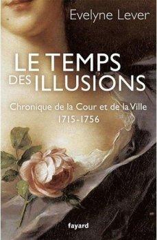 Le Temps des Illusions, Chronique de la Cour et de la Ville, 1715-1756, Evelyne Lever