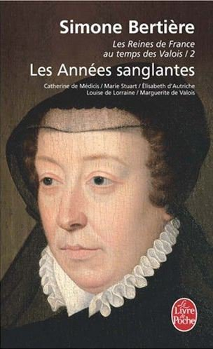 Les Reines de France au Temps des Valois, Les Années Sanglantes, Simone Bertière