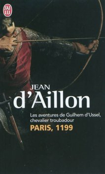 Les Aventures de Guilhem d'Ussel, chevalier troubadour : Paris, 1199, Jean d'Aillon