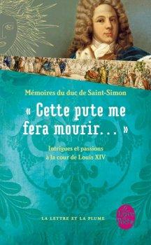« Cette pute me fera mourir… », Mémoires du duc de Saint-Simon, Extraits, Saint-Simon