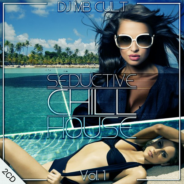 "Compilation ""SEDUCTIVE CHILL HOUSE "" vol1 mixed  by Dj MB CULT..in the stores"