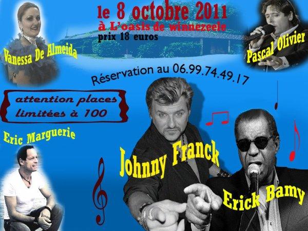 à ne pas manquer , c ' est géant quand mème , Johnny Franck va chanter avec Eric Bamy ( celui qui a fait et chantait pendant des années avec Johnny Hallyday ) !! c ' est vraiment super pour Franck et pour nous ses fans que le suivont ... il faut réserver ...