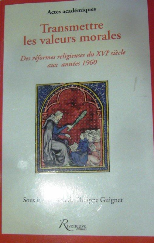 Transmettre les valeurs morales. Des réformes religieuses du XVI° siècle aux années 1960.