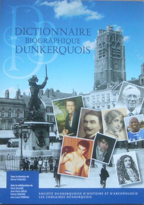 Autre ouvrage référencé à la Commission historique du Nord : le Dictionnaire biographique dunkerquois, réalisé par la Société dunkerquoise d'histoire et d'archéologie, avec la collaboration des Corsaires dunkerquois