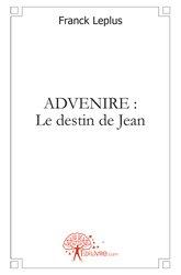 ADVENIRE : Le destin de Jean - Roman Historique de Franck LEPLUS.
