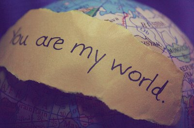 You're my world.