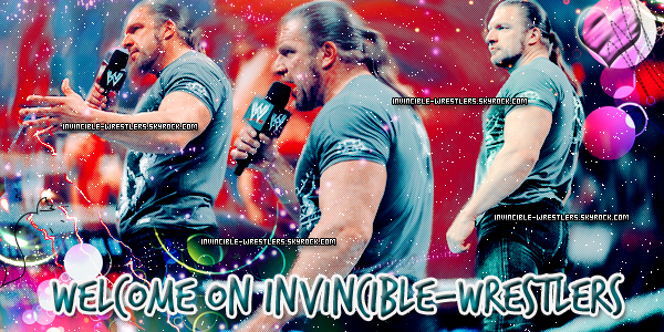 » Invincible-Wrestlers ~ Your Best Source About Triple H On Skyrock → Article # 1 : Welcome