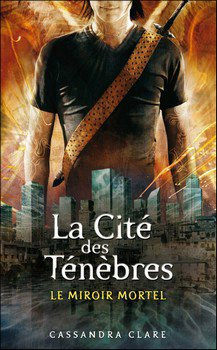 Cassandra CLARE La cité des ténèbres : Le miroir mortel (Tome 3)