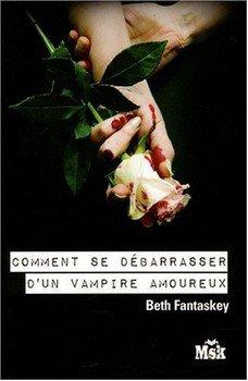 Beth FANTASKEY Comment se débarrasser d'un vampire amoureux (Tome 1)