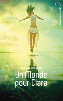 Jean-Luc MARCASTEL Un Monde pour Clara