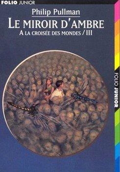 Philip PULLMAN À la croisée des mondes : Le miroir d'ambre (Tome 3)