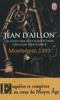 Jean D'AILLON Les aventures de Guilhem d'Ussel, chevalier troubadour : Montségur, 1201