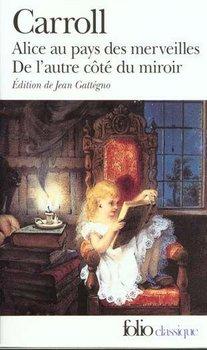 Lewis CARROLL Les Aventures d'Alice au pays des merveilles - Ce qu'Alice trouva de l'autre côté du miroir