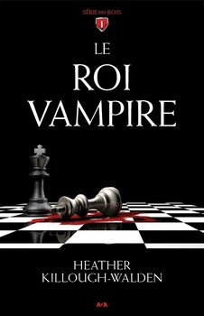 Heather KILLOUGH-WALDEN Le roi vampire (Tome 1)