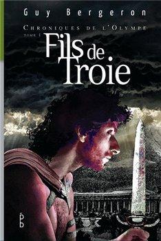 Guy BERGERON Chroniques de l'Olympe : Fils de Troie (Tome 1)