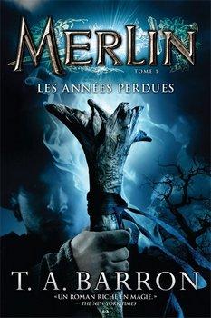 T. A. BARRON Merlin : les années perdues (Tome 1)