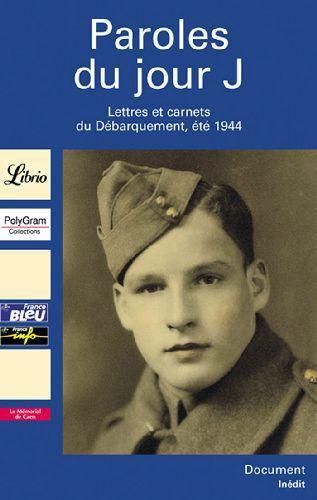 PAROLES DU JOUR J  LETTRES ET CARNETS DU DEBARQUEMENT , ETE 1944