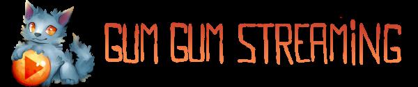 /!\ Gum Gum Streaming /!\