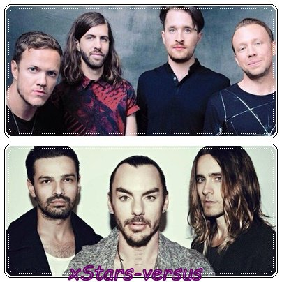 Imagine dragons VS  30 seconds to Mars