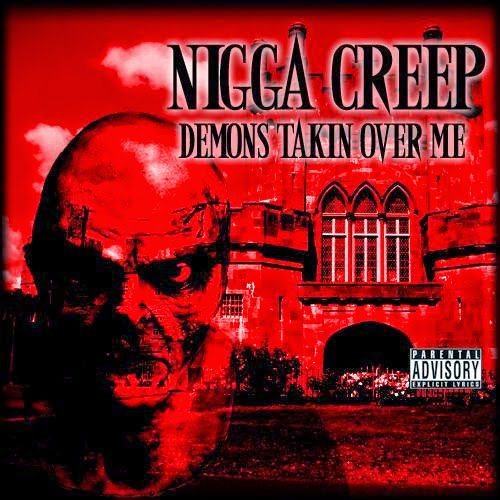 Nigga Creep - Demons Takin Over Me