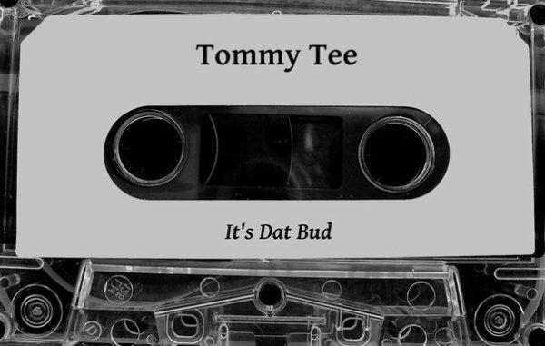 Tommy Tee - It's Dat Bud