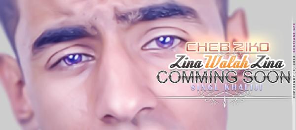 Cheb Ziko - Zina Walah Zina - Comming Soon