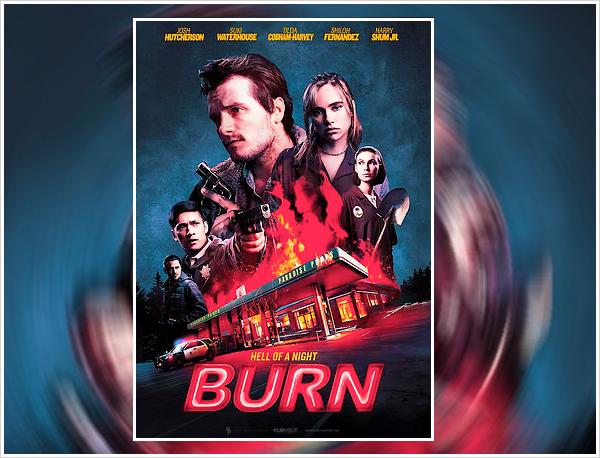 ''MOVIES'' ─ Découvrez un second poster du thriller d'action «Burn»  2018 avec Suki Waterhouse dans le rôle de ─  Shelia.