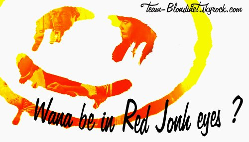 Wana be in Red Jonh's eyes ?