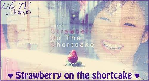 MON DRAMA DU MOMENT :Strawberry on the Shortcake