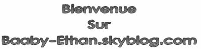 Welcome sur baaby-ethan.skyblog.com