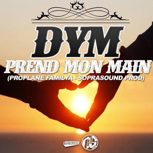 DYM - PREND MON MAIN (PROPLANE FAMILYA - SOPRASOUND PROD) 2016 (2016)