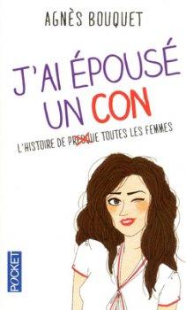 J'ai épousé un con, d'Agnès Bouquet