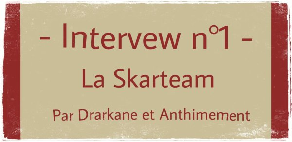 - Intervew n°1 - La skarteam !