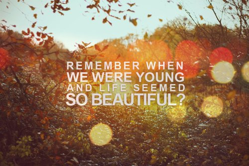 You're Young. Enjoy it.