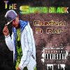The Sword Black Criminal Fi Rap Track Coming Son