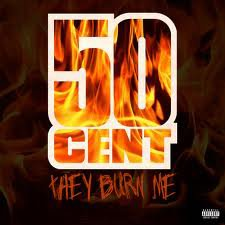 50 CENT - They Burn Me
