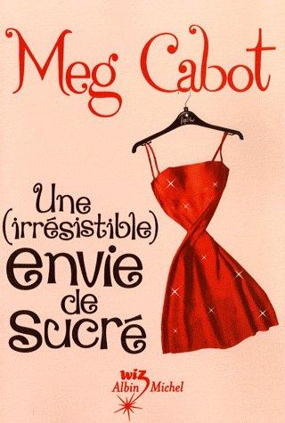 Une (irrésistible) envie de sucré ; Une (irrésistible) envie d'aimer ; Une (irrésistible) envie de dire oui ! de Meg Cabot