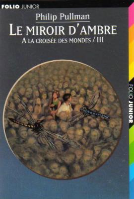 A la croisée des mondes : Le miroir d'ambre (tome 3) de Phillip Pullman